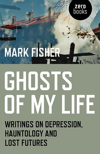 Mark Fsher, Ghosts of My Life, book review Summer 2014
