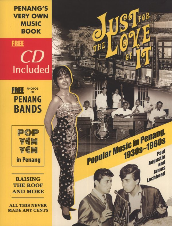 Just for the Love of It: Popular Music in Penang, 1930s–1960s, by Paul Augustin and James Lochhead. ARA Winter 16 Book