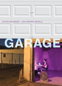 Cover of Garage by Olivia Erlanger and Luis Ortega Govela