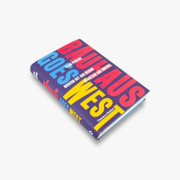 Bauhaus Goes West: Modern Art and Design in Britain and America. AR March 2019 Books