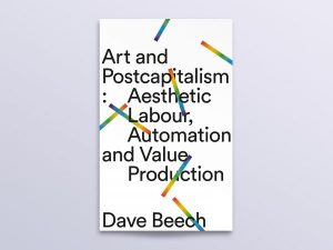 Dave Beech Art and Postcapitalism book